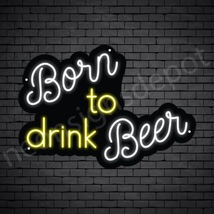 "Beer-Neon-Sign-Born To Drink Beer 24"" x 17"""