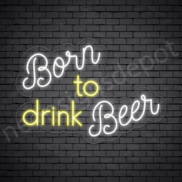 """Beer-Neon-Sign-Born To Drink Beer 30"""" x 21"""""""