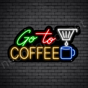 Coffee Neon Sign Go To Coffee Black 24x12