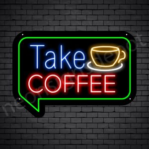 Coffee Neon Sign Take Coffee Black 24x17