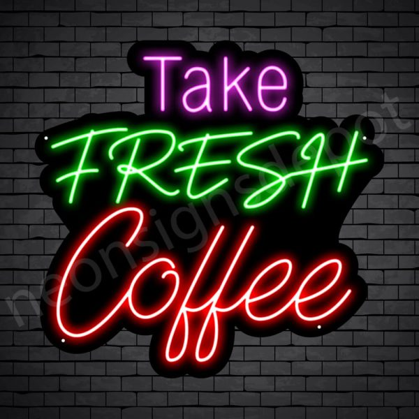 Coffee Neon Sign Take Fresh Coffee Black 24x23