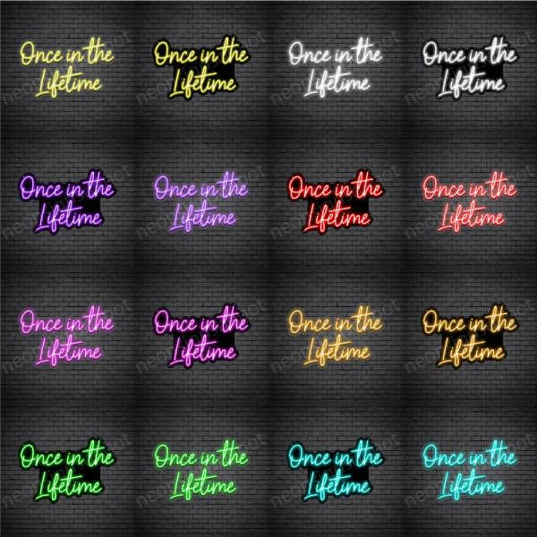 Once In The Lifetime V5 Neon Sign